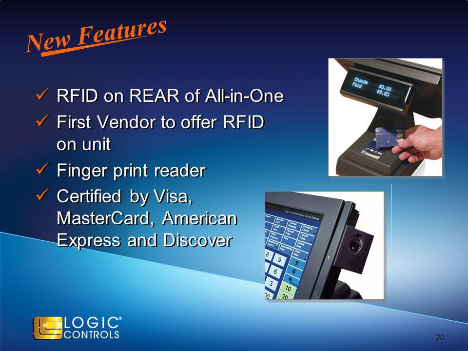 New Features RFID on REAR of All-in-One First Vendor to offer RFID on unit Finger print reader Certified by Visa, MasterCard, American Express and Discover RFID on REAR of All-in-One First Vendor to offer RFID on unit Finger print reader Certified by Visa, MasterCard, American Express and Discover 20
