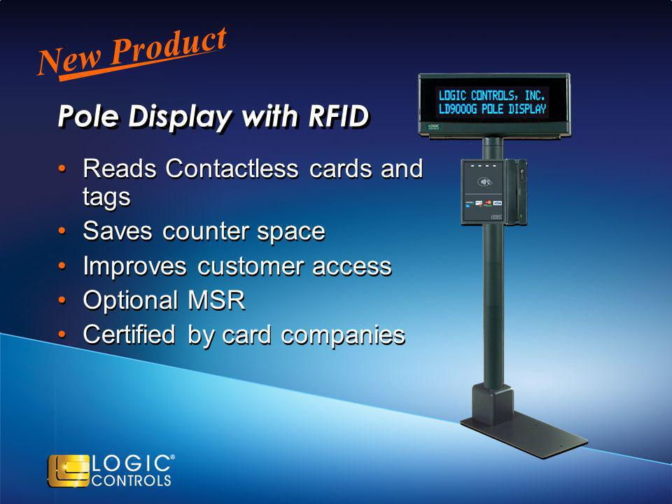New Product Pole Display with RFID Reads Contactless cards and tags Saves counter space Improves customer access Optional MSR Certified by card companies Reads Contactless cards and tags Saves counter space Improves customer access Optional MSR Certified by card companies