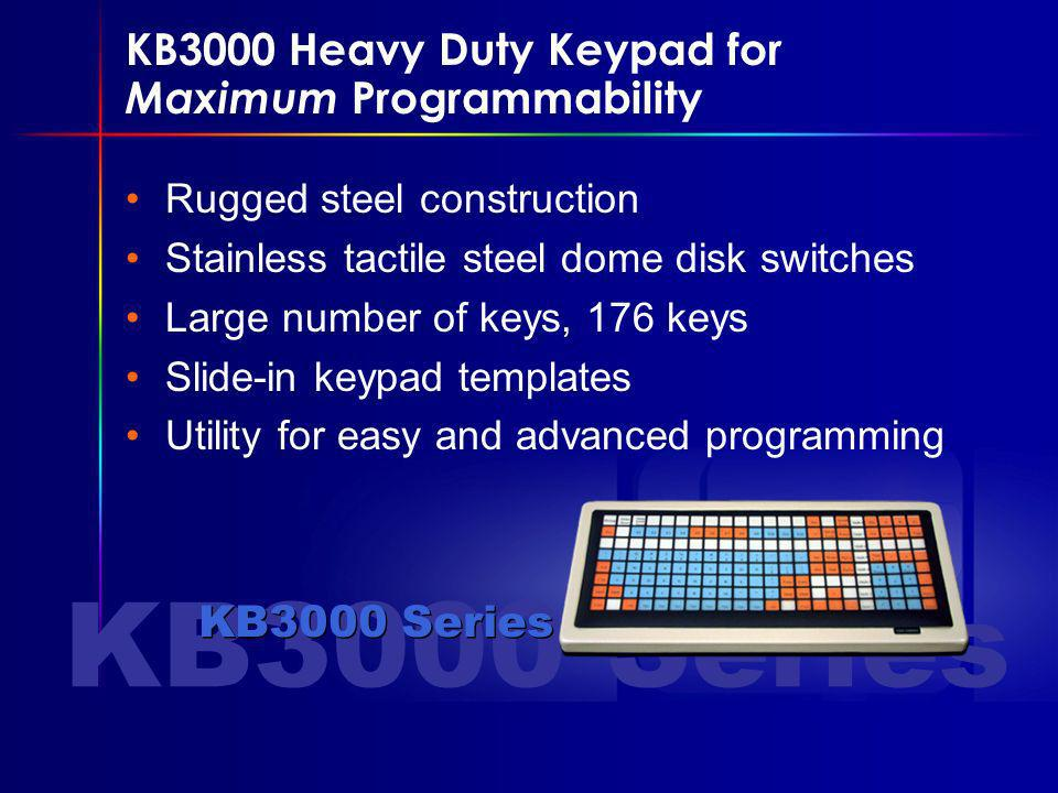 KB3000 Heavy Duty Keypad for Maximum Programmability Rugged steel construction Stainless tactile steel dome disk switches Large number of keys, 176 keys Slide-in keypad templates Utility for easy and advanced programming KB3000 Series