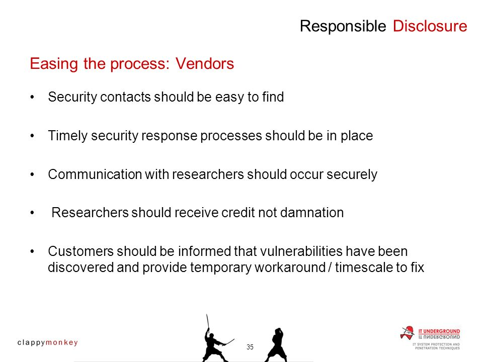 Security contacts should be easy to find Timely security response processes should be in place Communication with researchers should occur securely Researchers should receive credit not damnation Customers should be informed that vulnerabilities have been discovered and provide temporary workaround / timescale to fix Responsible Disclosure Easing the process: Vendors 35