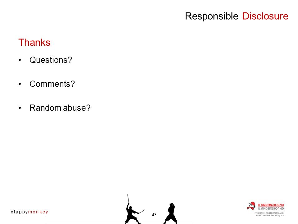 Questions Comments Random abuse Responsible Disclosure Thanks 43