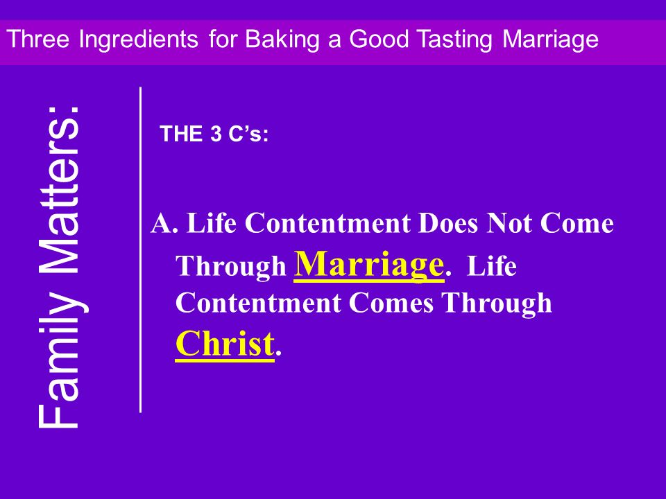 A. Life Contentment Does Not Come Through Marriage.