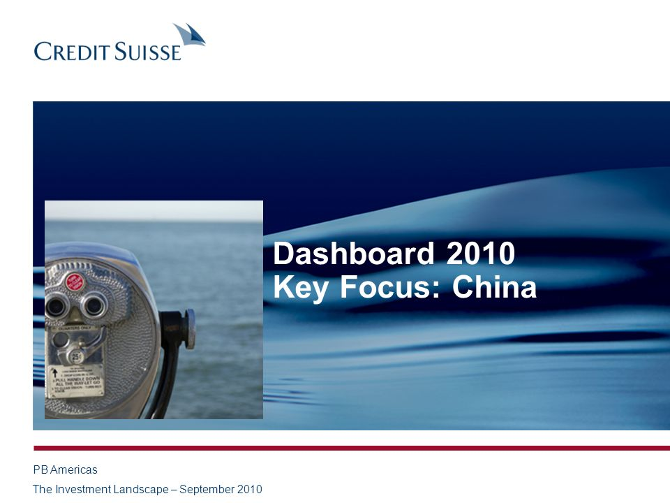 PB Americas The Investment Landscape – September 2010 Dashboard 2010 Key Focus: China