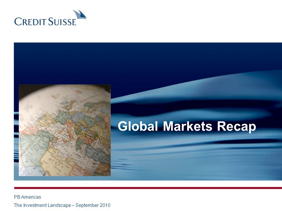 PB Americas The Investment Landscape – September 2010 Global Markets Recap