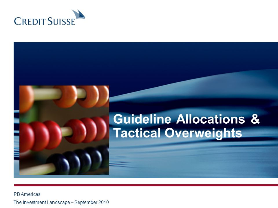 PB Americas The Investment Landscape – September 2010 Guideline Allocations & Tactical Overweights