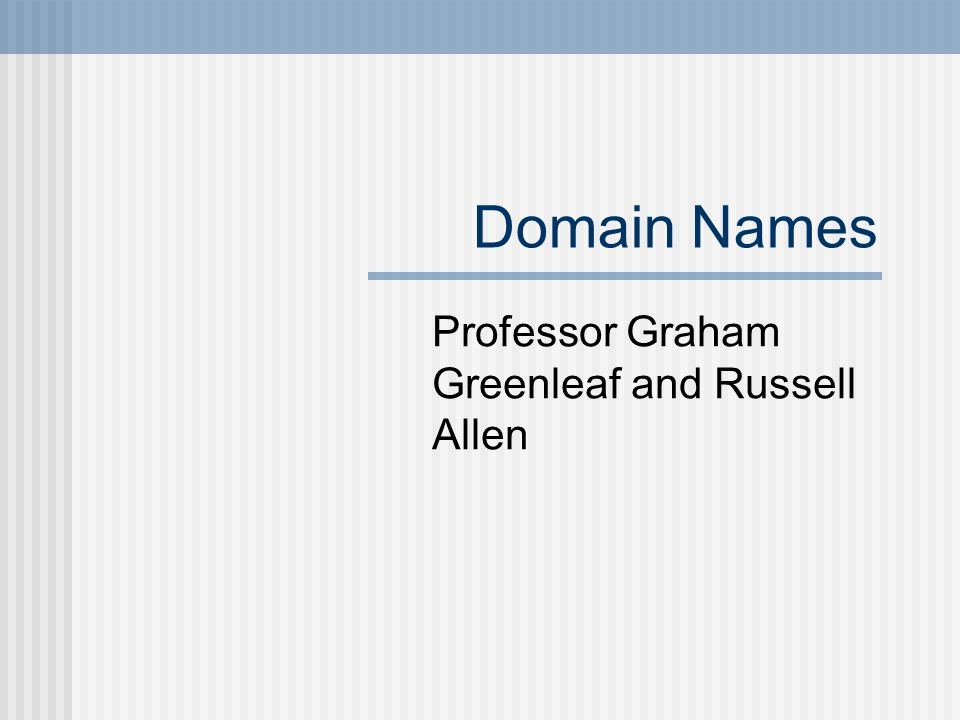 Domain Names Professor Graham Greenleaf and Russell Allen