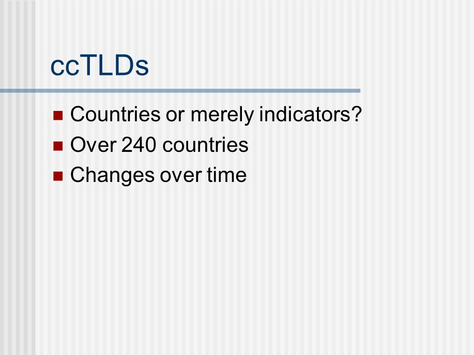 ccTLDs Countries or merely indicators Over 240 countries Changes over time