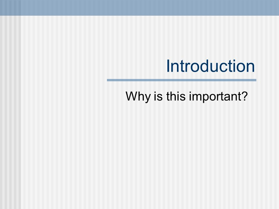 Introduction Why is this important