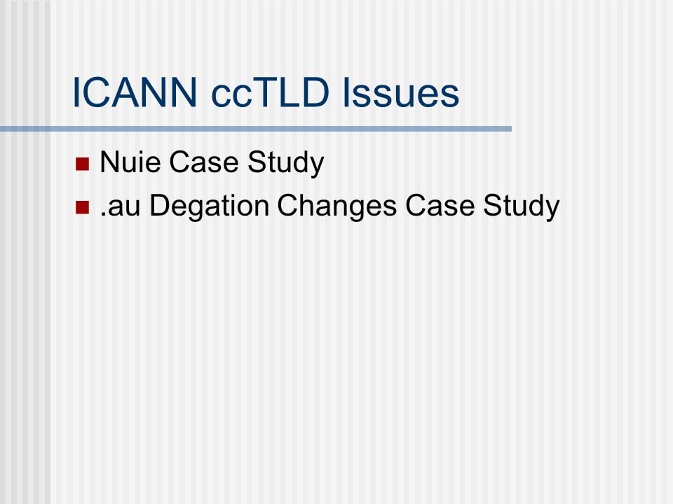 ICANN ccTLD Issues Nuie Case Study.au Degation Changes Case Study