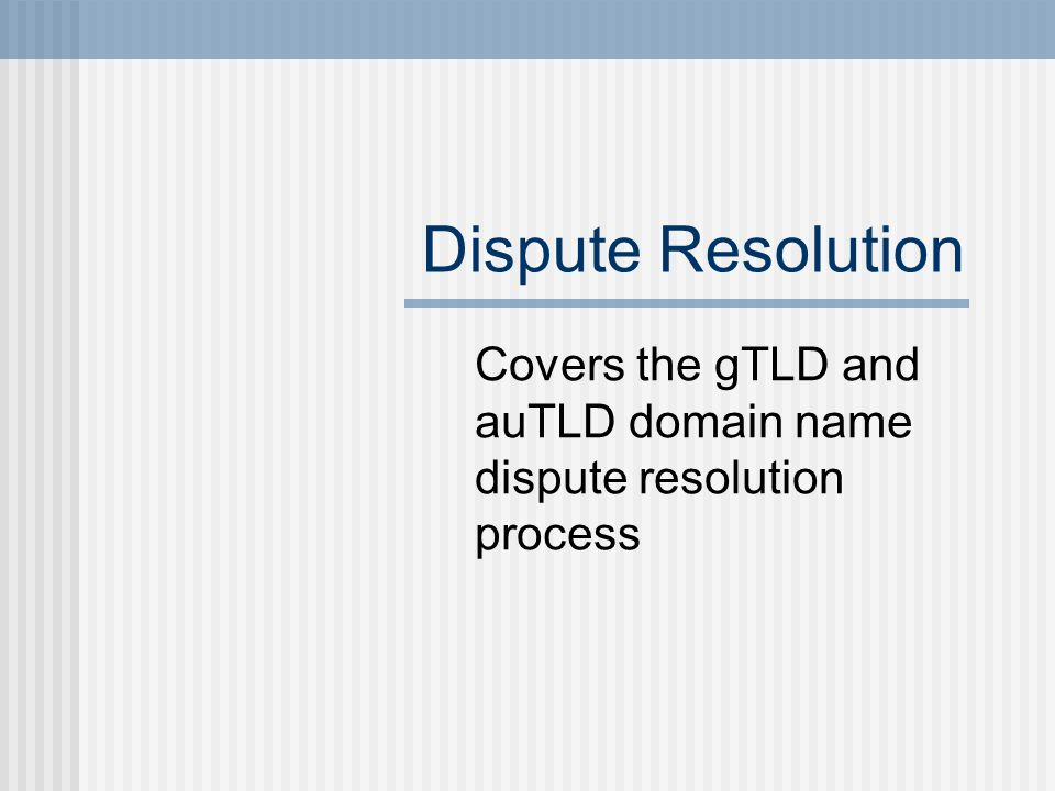 Dispute Resolution Covers the gTLD and auTLD domain name dispute resolution process