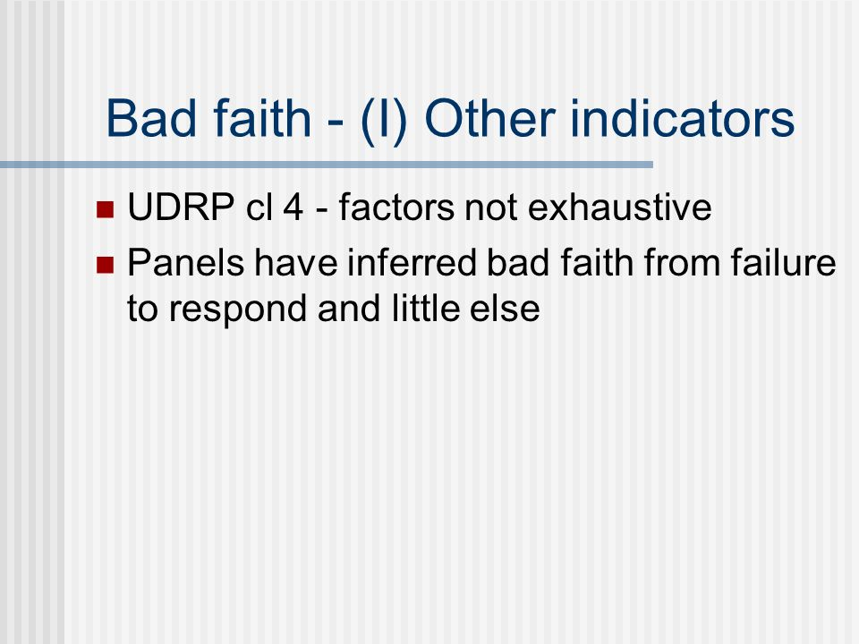 Bad faith - (I) Other indicators UDRP cl 4 - factors not exhaustive Panels have inferred bad faith from failure to respond and little else