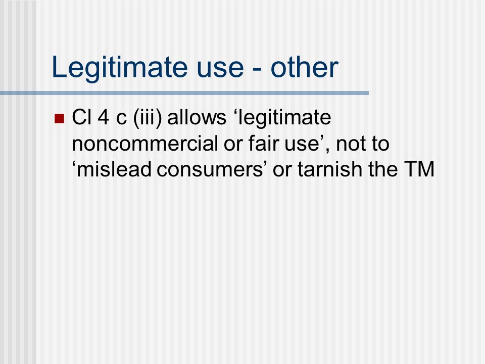 Legitimate use - other Cl 4 c (iii) allows legitimate noncommercial or fair use, not to mislead consumers or tarnish the TM