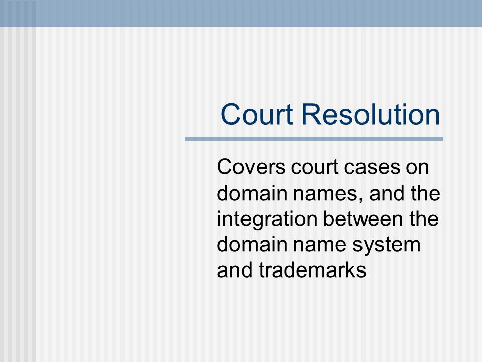 Court Resolution Covers court cases on domain names, and the integration between the domain name system and trademarks