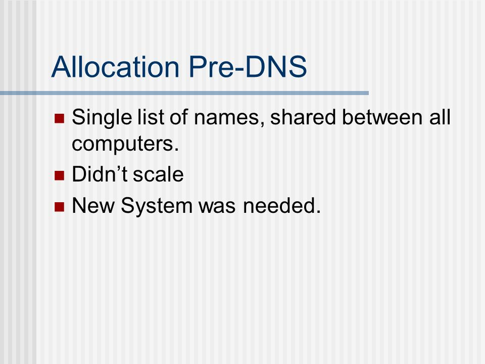 Allocation Pre-DNS Single list of names, shared between all computers.
