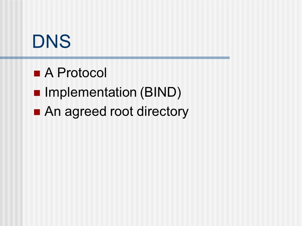 DNS A Protocol Implementation (BIND) An agreed root directory
