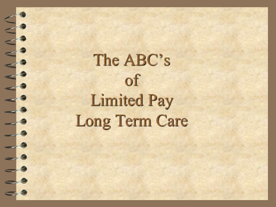 The ABCs of Limited Pay Long Term Care