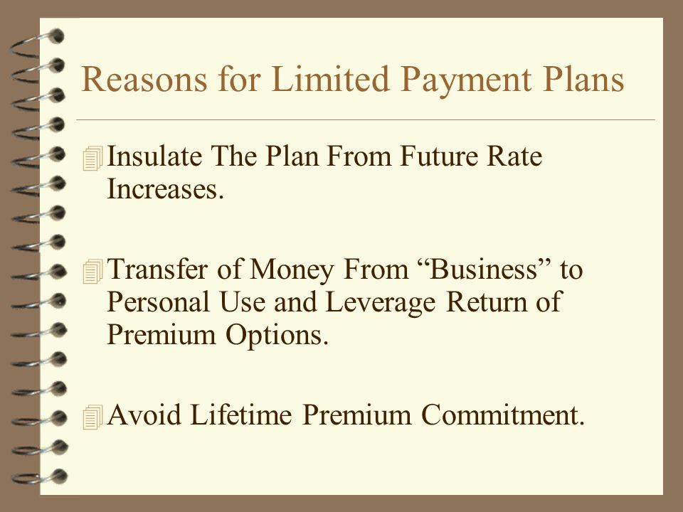 Reasons for Limited Payment Plans 4 Insulate The Plan From Future Rate Increases.