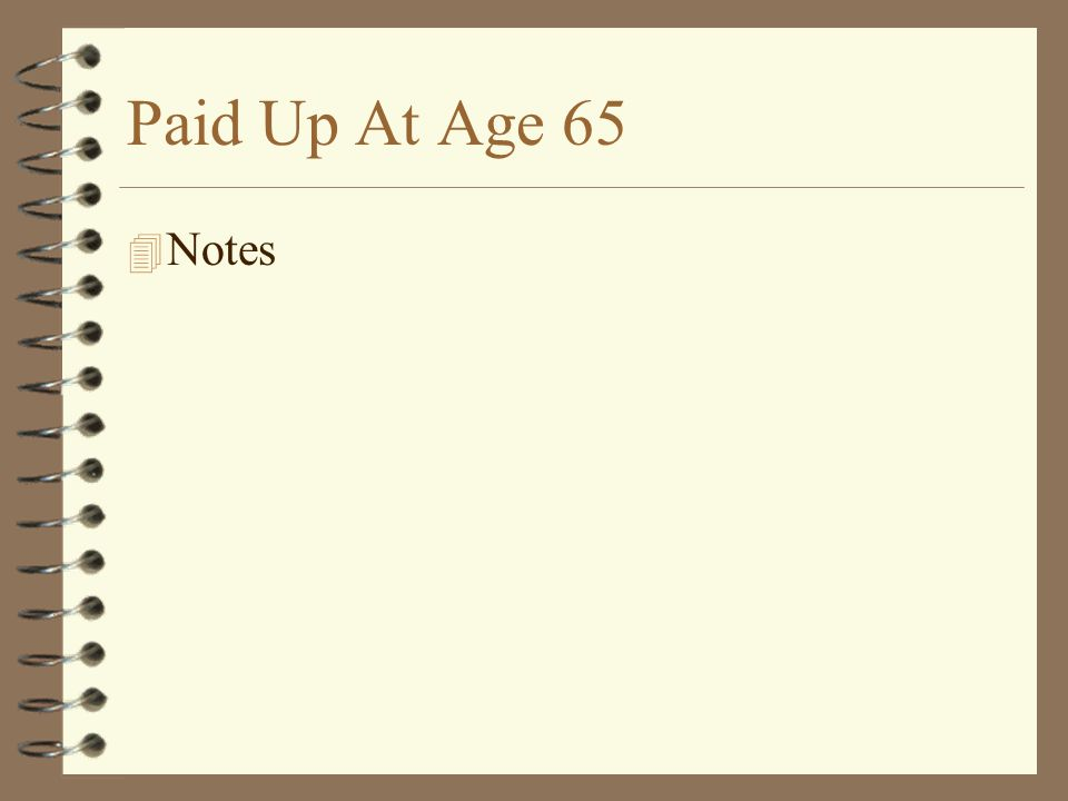 Paid Up At Age 65 4 Notes