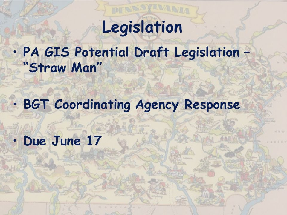 Legislation PA GIS Potential Draft Legislation – Straw Man BGT Coordinating Agency Response Due June 17