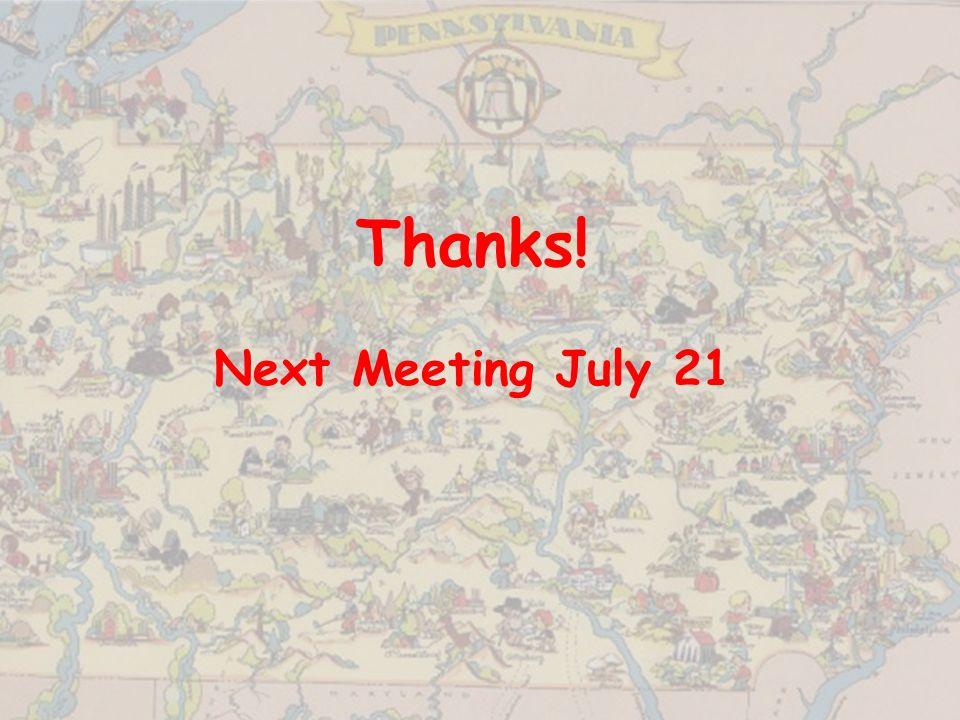 Thanks! Next Meeting July 21