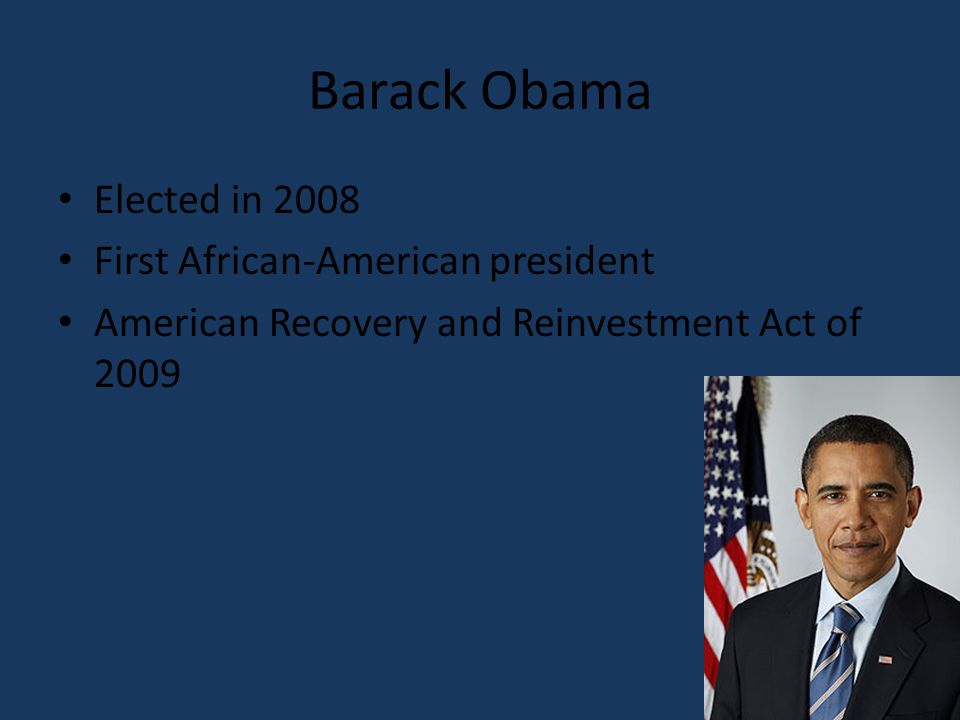 Barack Obama Elected in 2008 First African-American president American Recovery and Reinvestment Act of 2009
