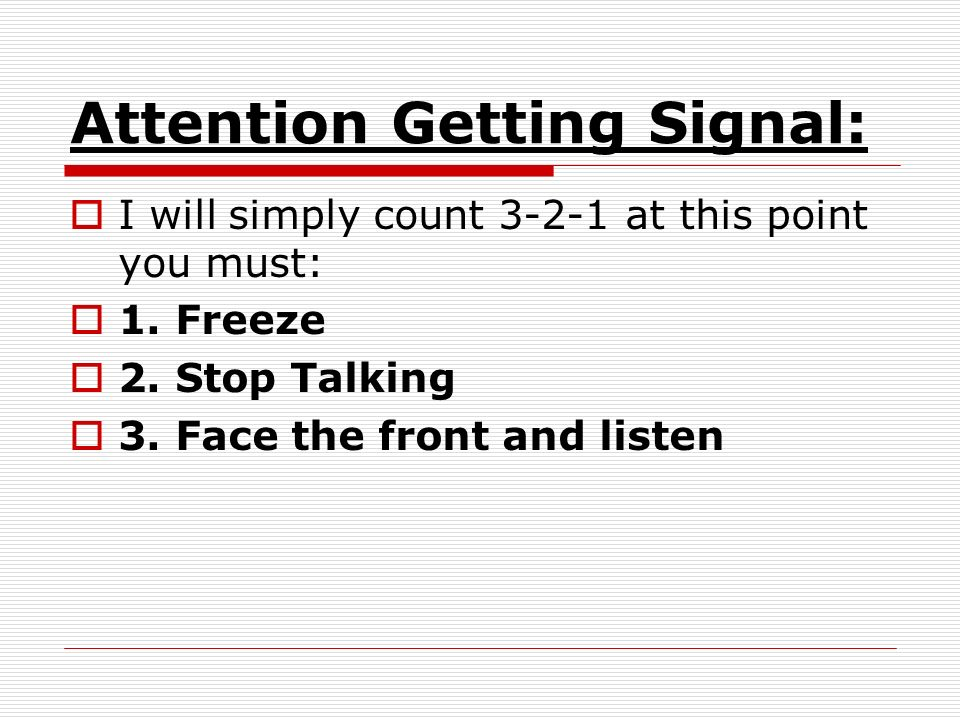 Attention Getting Signal: I will simply count at this point you must: 1.
