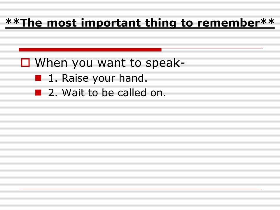 **The most important thing to remember** When you want to speak- 1.