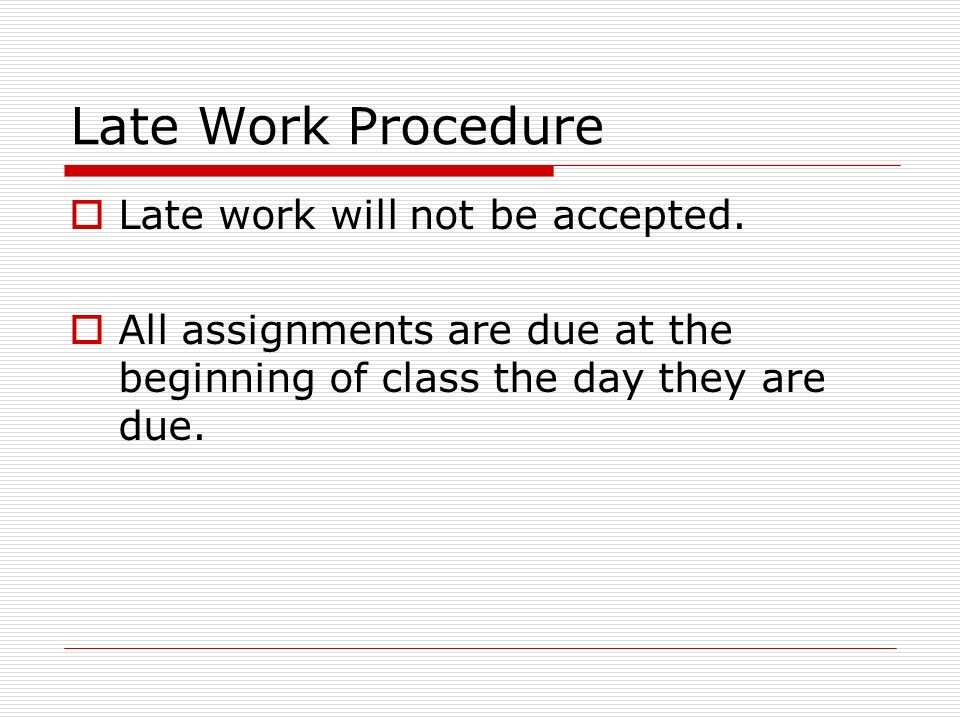 Late Work Procedure Late work will not be accepted.