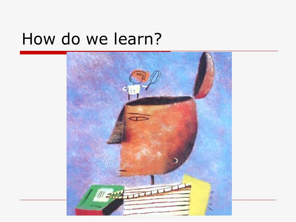 How do we learn