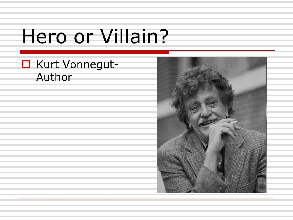 Kurt Vonnegut- Author