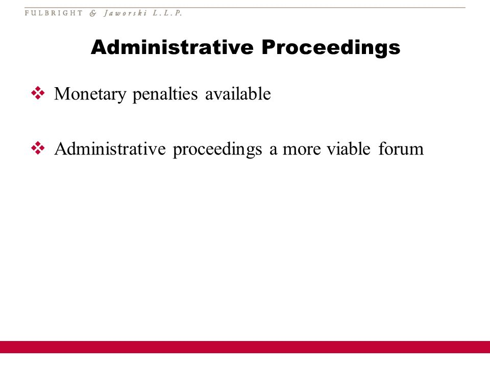 Administrative Proceedings Monetary penalties available Administrative proceedings a more viable forum