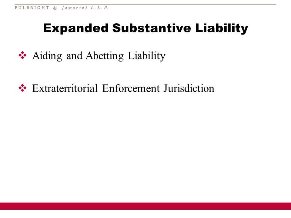 Expanded Substantive Liability Aiding and Abetting Liability Extraterritorial Enforcement Jurisdiction
