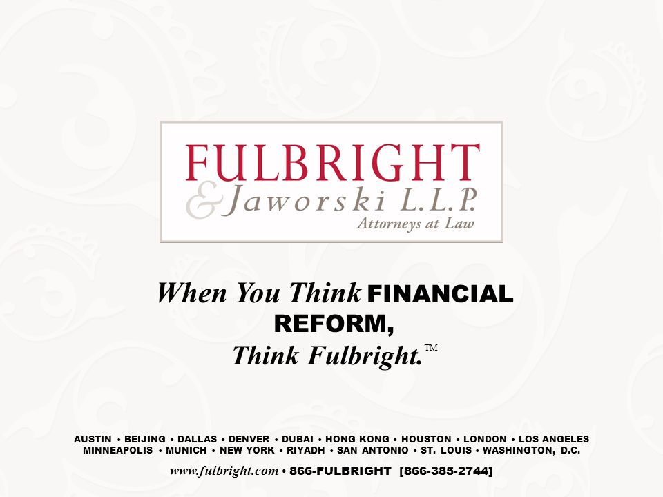 26 When You Think FINANCIAL REFORM, Think Fulbright.