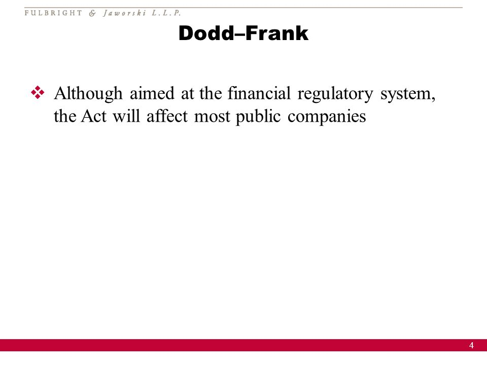 4 Dodd–Frank Although aimed at the financial regulatory system, the Act will affect most public companies