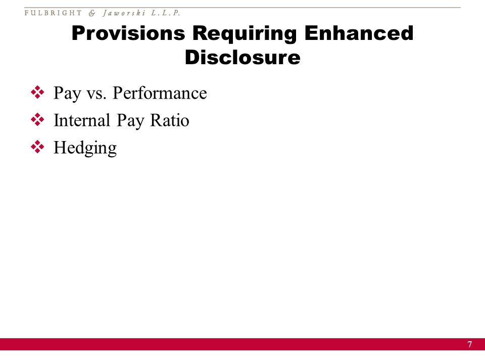 7 Provisions Requiring Enhanced Disclosure Pay vs. Performance Internal Pay Ratio Hedging