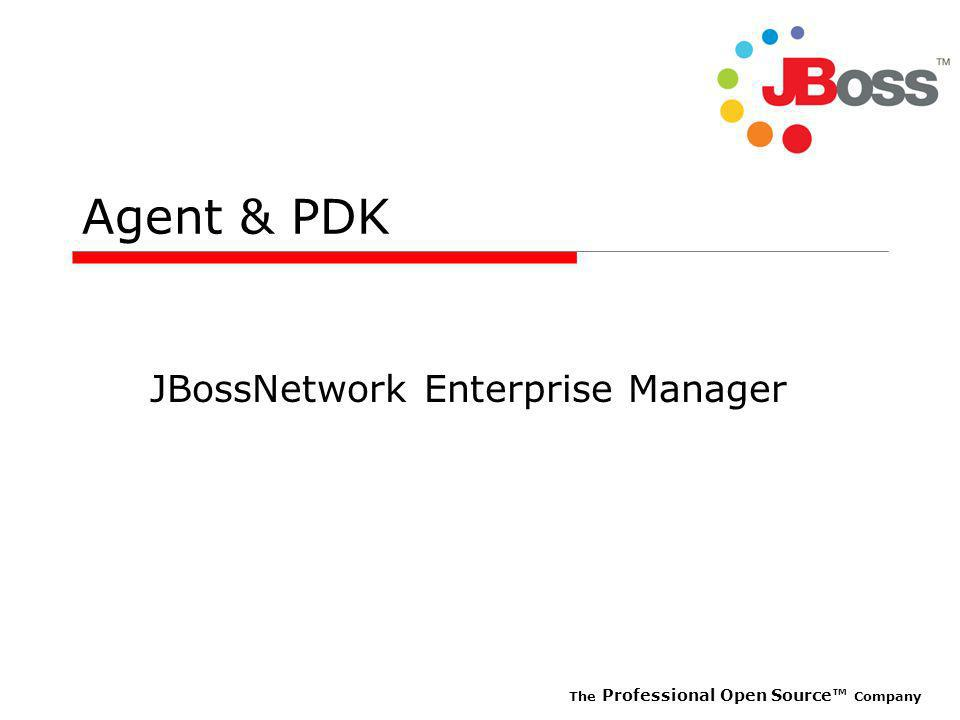 The Professional Open Source Company Agent & PDK JBossNetwork Enterprise Manager