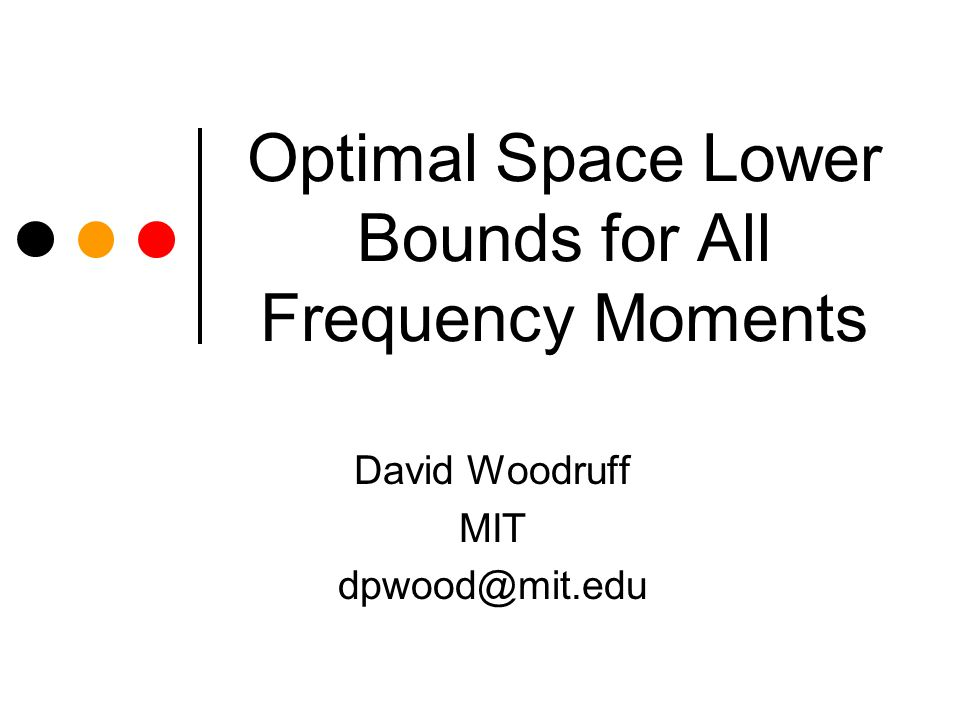 Optimal Space Lower Bounds for All Frequency Moments David Woodruff MIT dpwood@mit.edu
