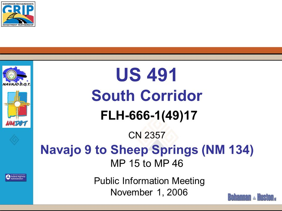 US 491 South Corridor FLH-666-1(49)17 CN 2357 Navajo 9 to Sheep Springs (NM 134) MP 15 to MP 46 Public Information Meeting November 1, 2006