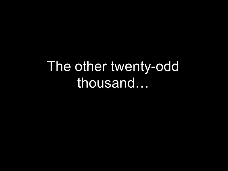 The other twenty-odd thousand…