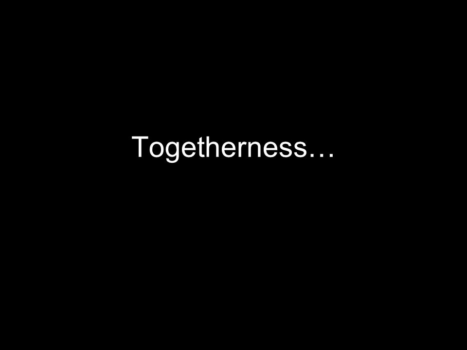 Togetherness…