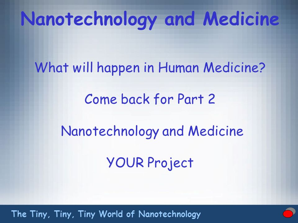 Nanotechnology and Medicine What will happen in Human Medicine.