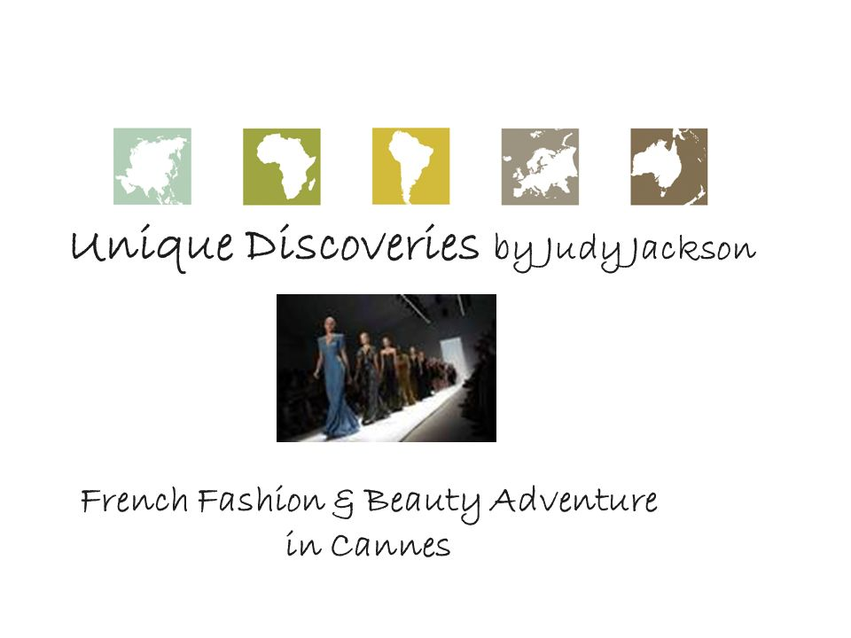 Unique Discoveries by Judy Jackson French Fashion & Beauty Adventure in Cannes