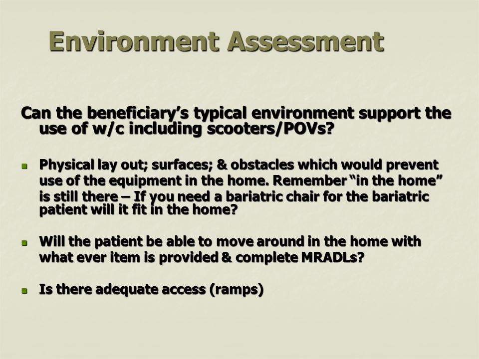 Environment Assessment Can the beneficiarys typical environment support the use of w/c including scooters/POVs.