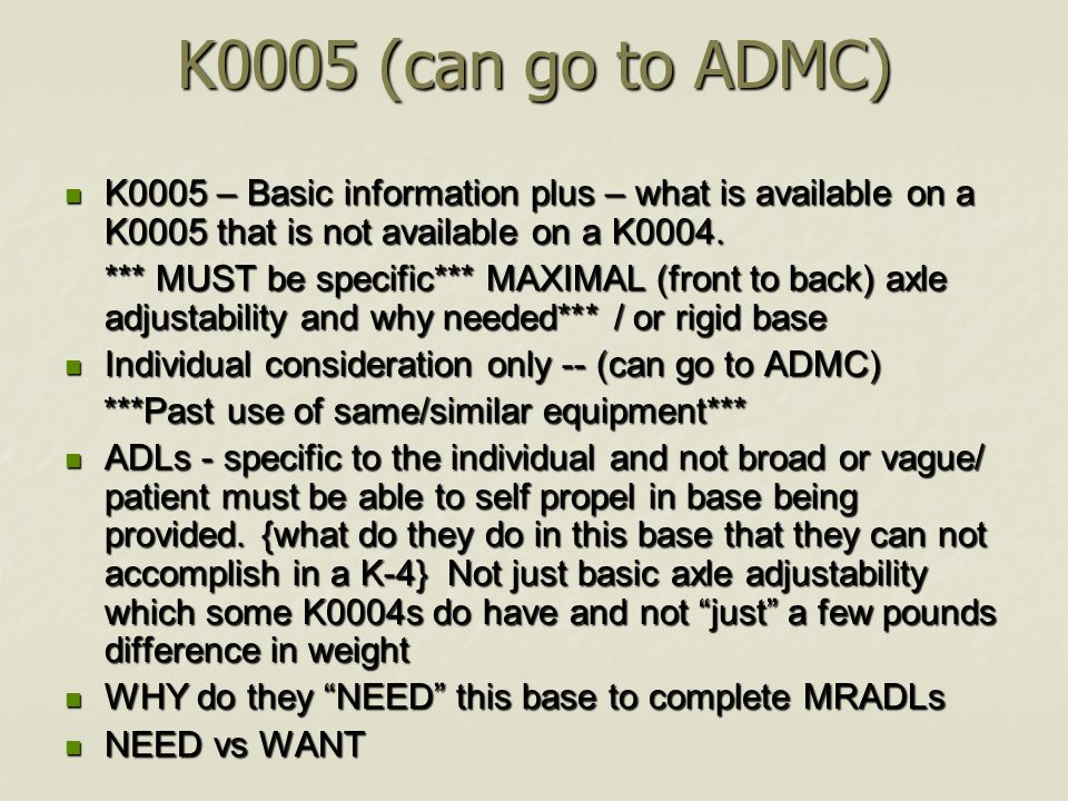 K0005 (can go to ADMC) K0005 – Basic information plus – what is available on a K0005 that is not available on a K0004.