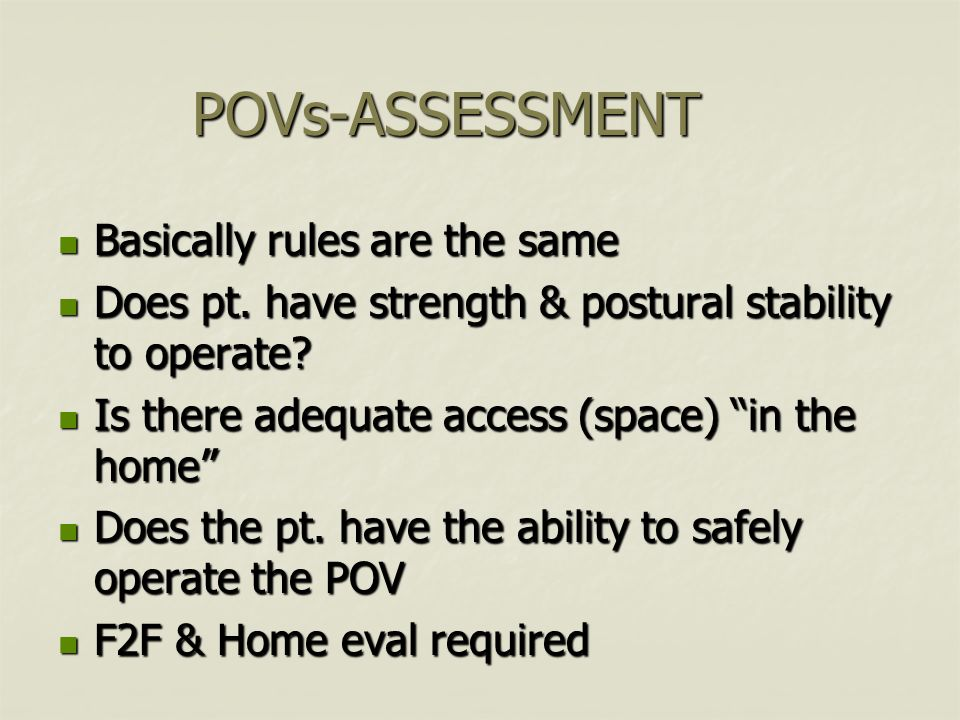 POVs-ASSESSMENT Basically rules are the same Basically rules are the same Does pt.