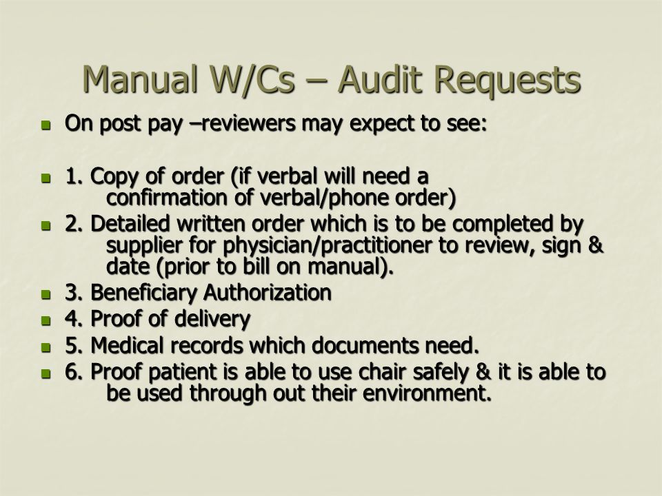 Manual W/Cs – Audit Requests On post pay –reviewers may expect to see: On post pay –reviewers may expect to see: 1.
