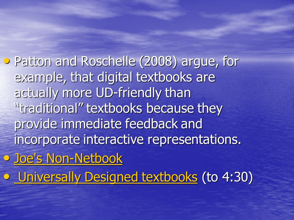 Patton and Roschelle (2008) argue, for example, that digital textbooks are actually more UD-friendly than traditional textbooks because they provide immediate feedback and incorporate interactive representations.