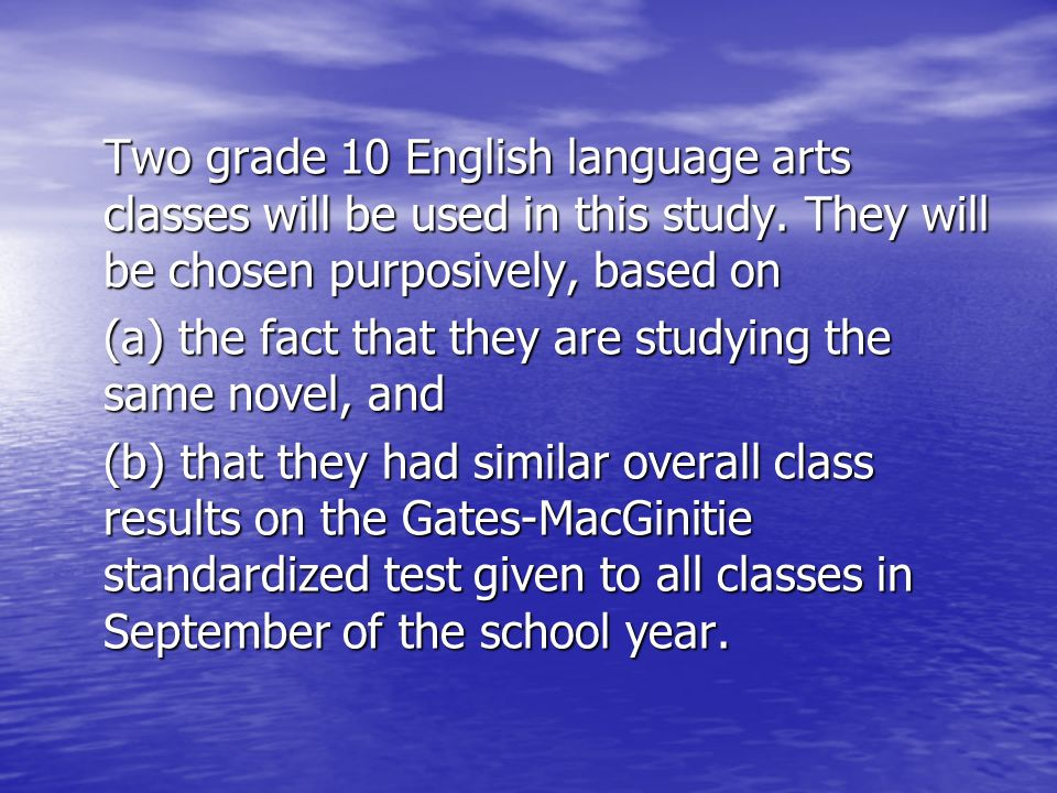 Two grade 10 English language arts classes will be used in this study.