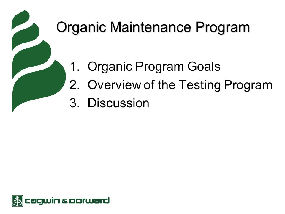 Organic Maintenance Program 1.Organic Program Goals 2.Overview of the Testing Program 3.Discussion