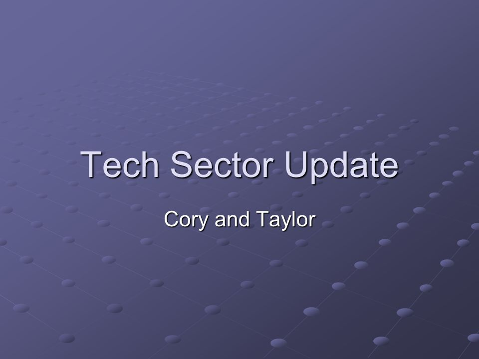 Tech Sector Update Cory and Taylor